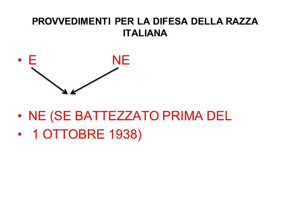 PROVVEDIMENTI PER LA DIFESA DELLA RAZZA ITALIANA E NE NE (SE BATTEZZATO PRIMA DEL 1 OTTOBRE 1938)