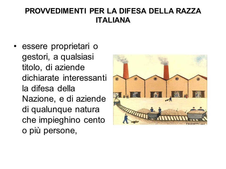 PROVVEDIMENTI PER LA DIFESA DELLA RAZZA ITALIANA essere proprietari o gestori, a qualsiasi titolo, di aziende dichiarate interessanti la difesa della