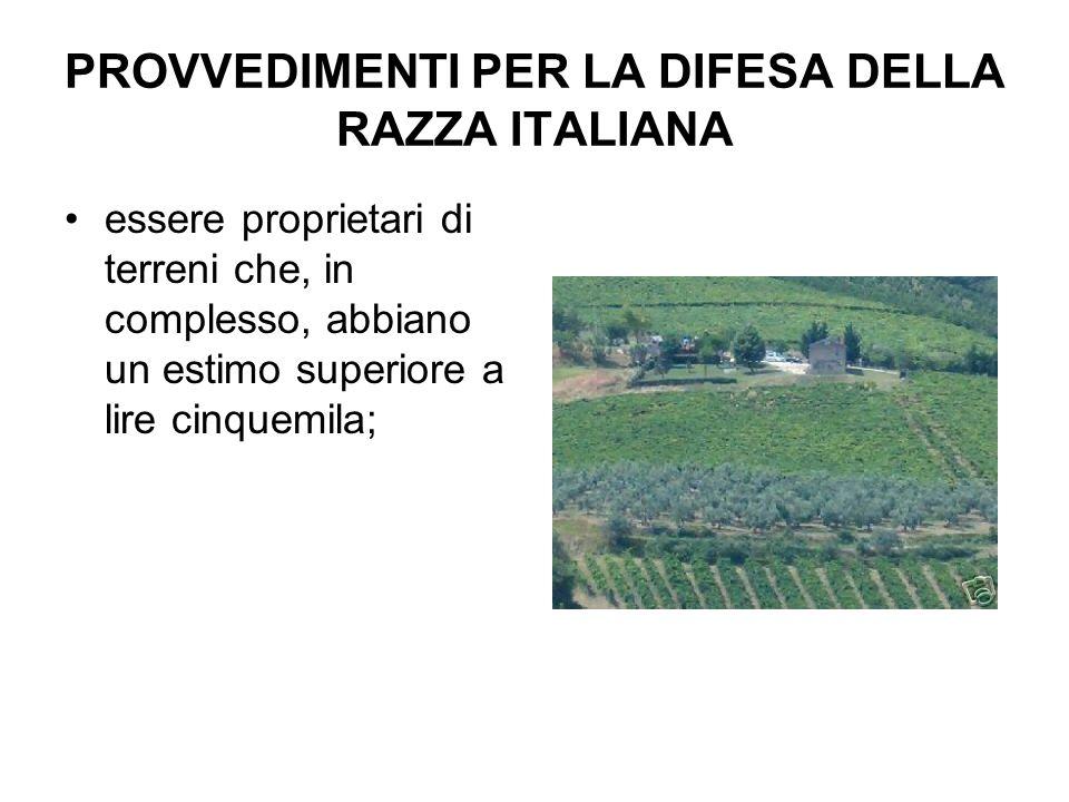 PROVVEDIMENTI PER LA DIFESA DELLA RAZZA ITALIANA essere proprietari di terreni che, in complesso, abbiano un estimo superiore a lire cinquemila;