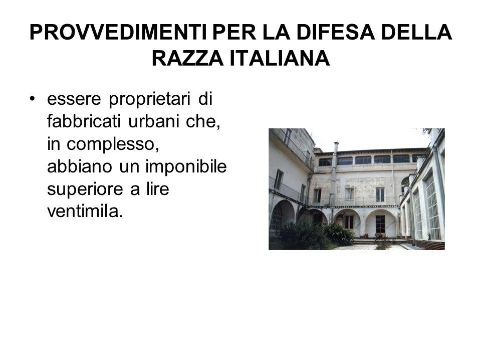 PROVVEDIMENTI PER LA DIFESA DELLA RAZZA ITALIANA essere proprietari di fabbricati urbani che, in complesso, abbiano un imponibile superiore a lire ven