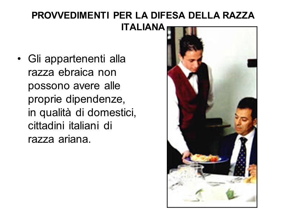 PROVVEDIMENTI PER LA DIFESA DELLA RAZZA ITALIANA Gli appartenenti alla razza ebraica non possono avere alle proprie dipendenze, in qualità di domestic
