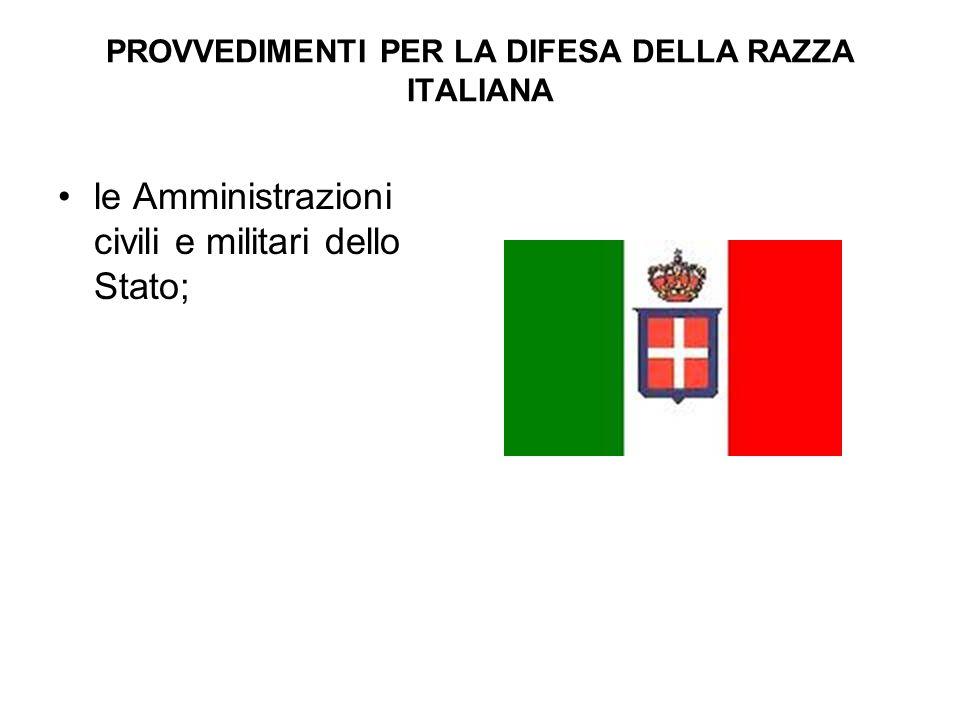 PROVVEDIMENTI PER LA DIFESA DELLA RAZZA ITALIANA le Amministrazioni civili e militari dello Stato;