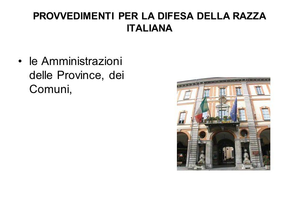 PROVVEDIMENTI PER LA DIFESA DELLA RAZZA ITALIANA le Amministrazioni delle Province, dei Comuni,