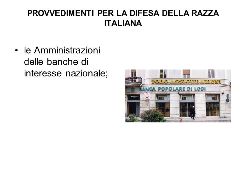 PROVVEDIMENTI PER LA DIFESA DELLA RAZZA ITALIANA le Amministrazioni delle banche di interesse nazionale;