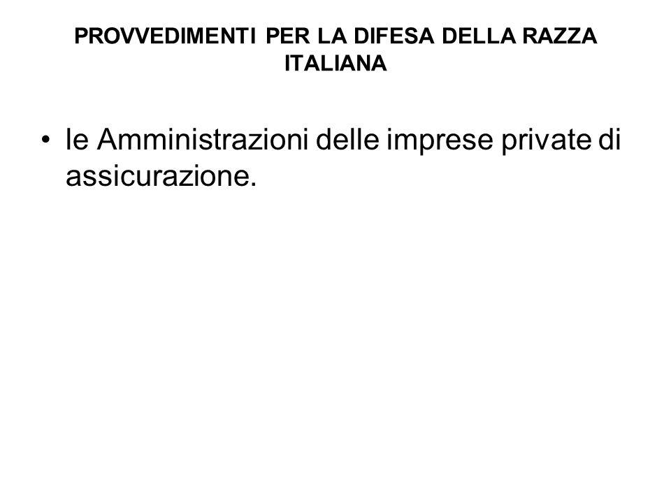 PROVVEDIMENTI PER LA DIFESA DELLA RAZZA ITALIANA le Amministrazioni delle imprese private di assicurazione.