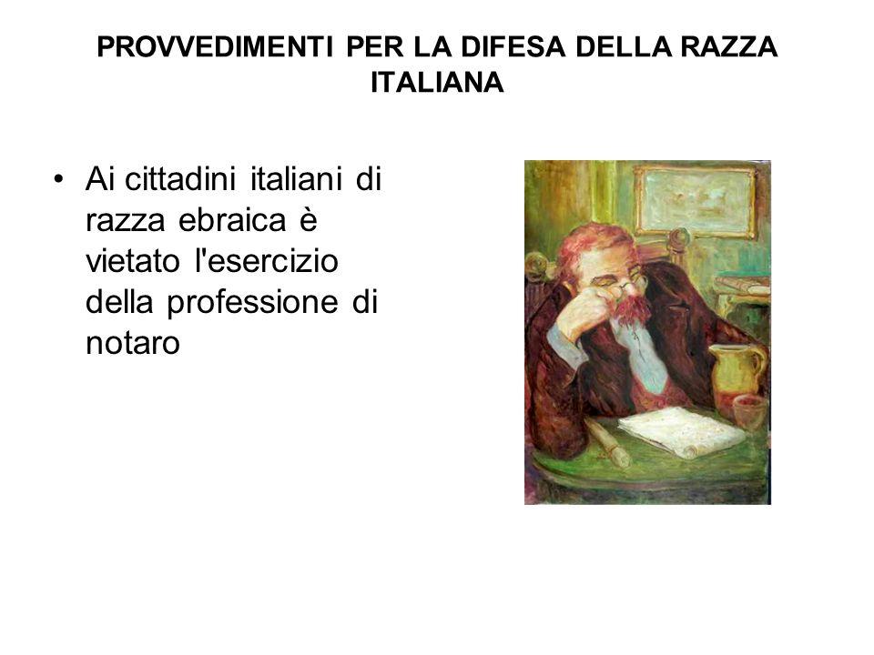 PROVVEDIMENTI PER LA DIFESA DELLA RAZZA ITALIANA Ai cittadini italiani di razza ebraica è vietato l'esercizio della professione di notaro