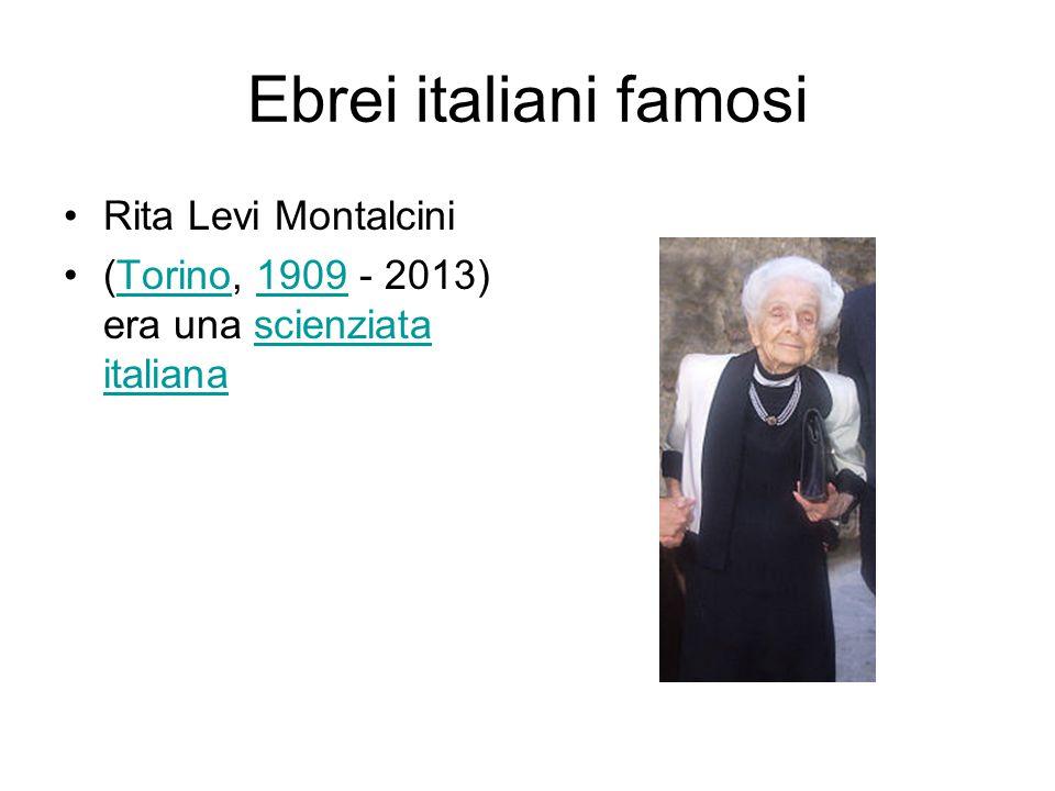 Ebrei italiani famosi Rita Levi Montalcini (Torino, 1909 - 2013) era una scienziata italianaTorino1909scienziata italiana