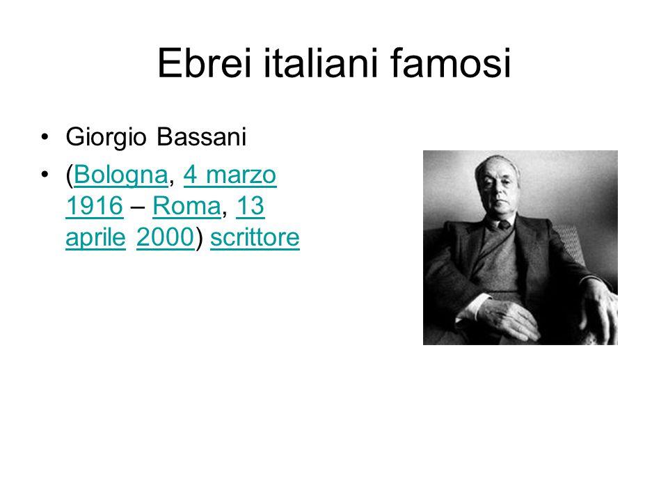 Ebrei italiani famosi Giorgio Bassani (Bologna, 4 marzo 1916 – Roma, 13 aprile 2000) scrittoreBologna4 marzo 1916Roma13 aprile2000scrittore