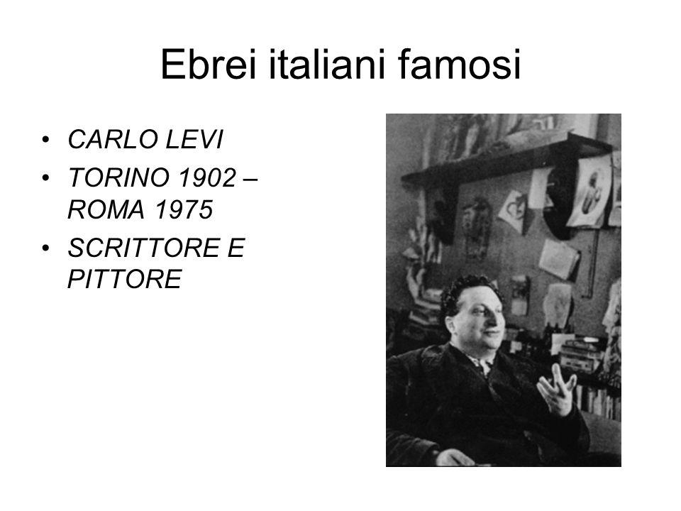 Ebrei italiani famosi CARLO LEVI TORINO 1902 – ROMA 1975 SCRITTORE E PITTORE