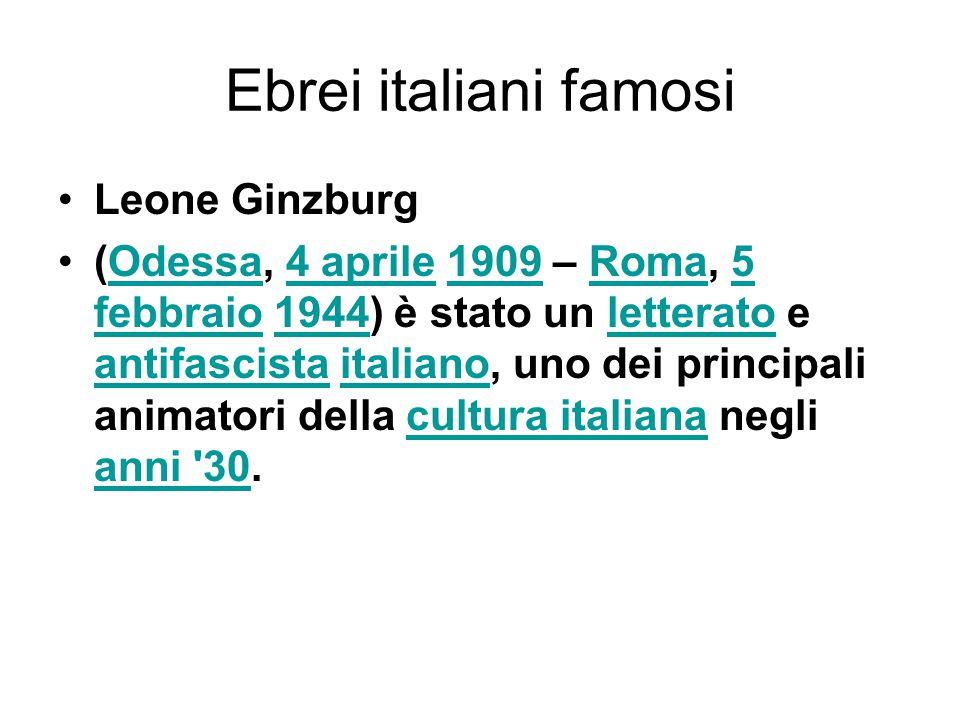 Ebrei italiani famosi Leone Ginzburg (Odessa, 4 aprile 1909 – Roma, 5 febbraio 1944) è stato un letterato e antifascista italiano, uno dei principali