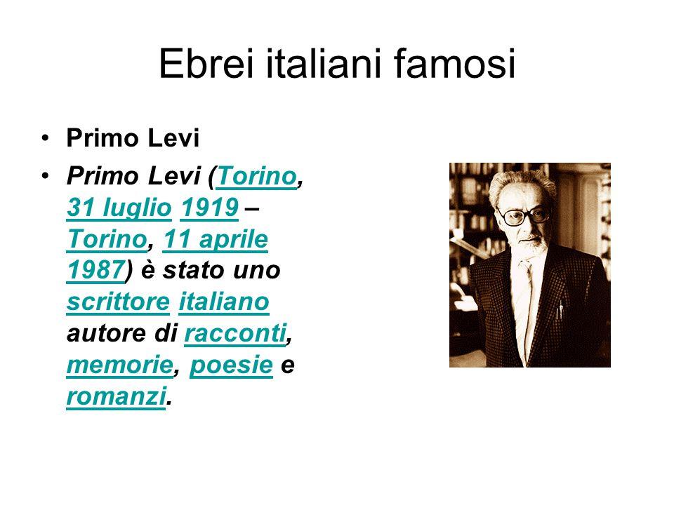 Ebrei italiani famosi Primo Levi Primo Levi (Torino, 31 luglio 1919 – Torino, 11 aprile 1987) è stato uno scrittore italiano autore di racconti, memor