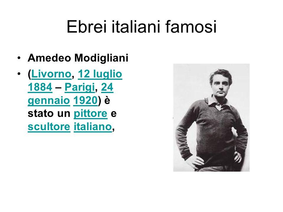 Ebrei italiani famosi Amedeo Modigliani (Livorno, 12 luglio 1884 – Parigi, 24 gennaio 1920) è stato un pittore e scultore italiano,Livorno12 luglio 18