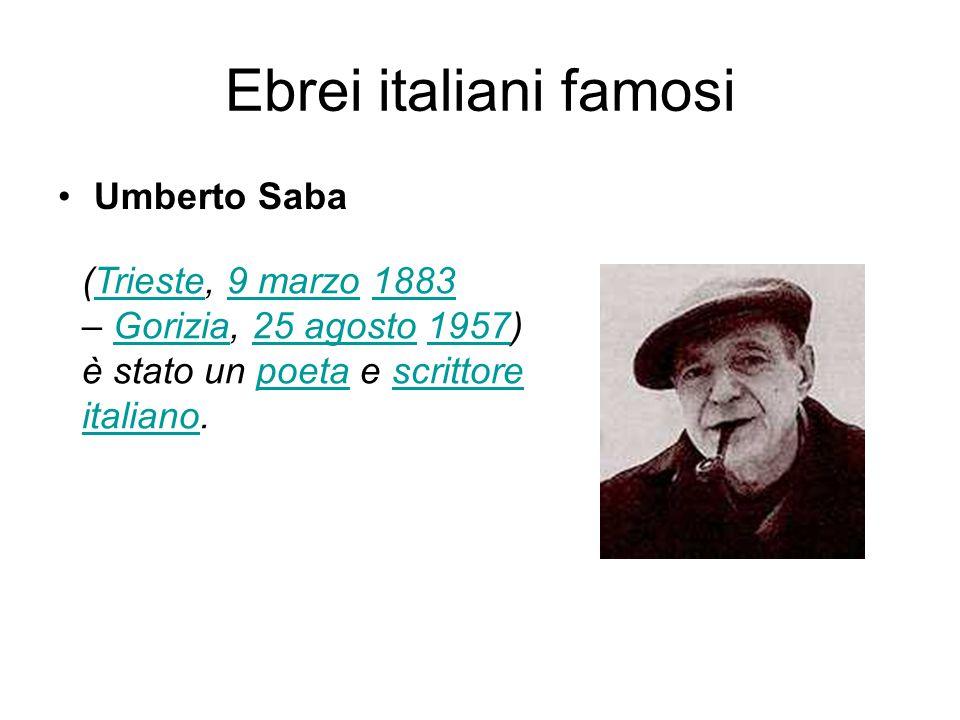 Ebrei italiani famosi Umberto Saba (Trieste, 9 marzo 1883Trieste9 marzo1883 – Gorizia, 25 agosto 1957) è stato un poeta e scrittore italiano.Gorizia25