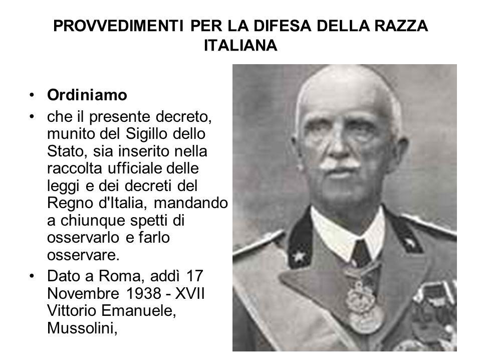PROVVEDIMENTI PER LA DIFESA DELLA RAZZA ITALIANA Ordiniamo che il presente decreto, munito del Sigillo dello Stato, sia inserito nella raccolta uffici