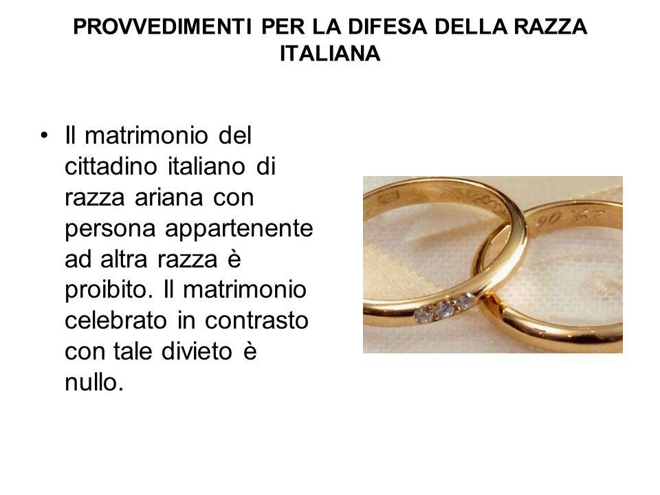 PROVVEDIMENTI PER LA DIFESA DELLA RAZZA ITALIANA Il matrimonio del cittadino italiano di razza ariana con persona appartenente ad altra razza è proibi