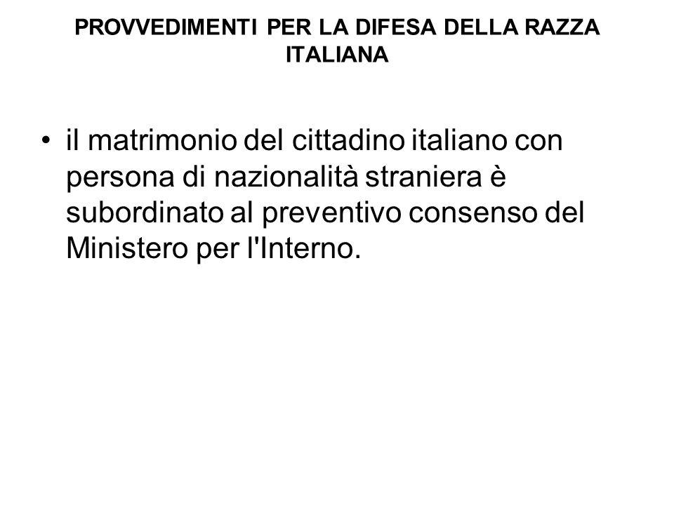 PROVVEDIMENTI PER LA DIFESA DELLA RAZZA ITALIANA il matrimonio del cittadino italiano con persona di nazionalità straniera è subordinato al preventivo