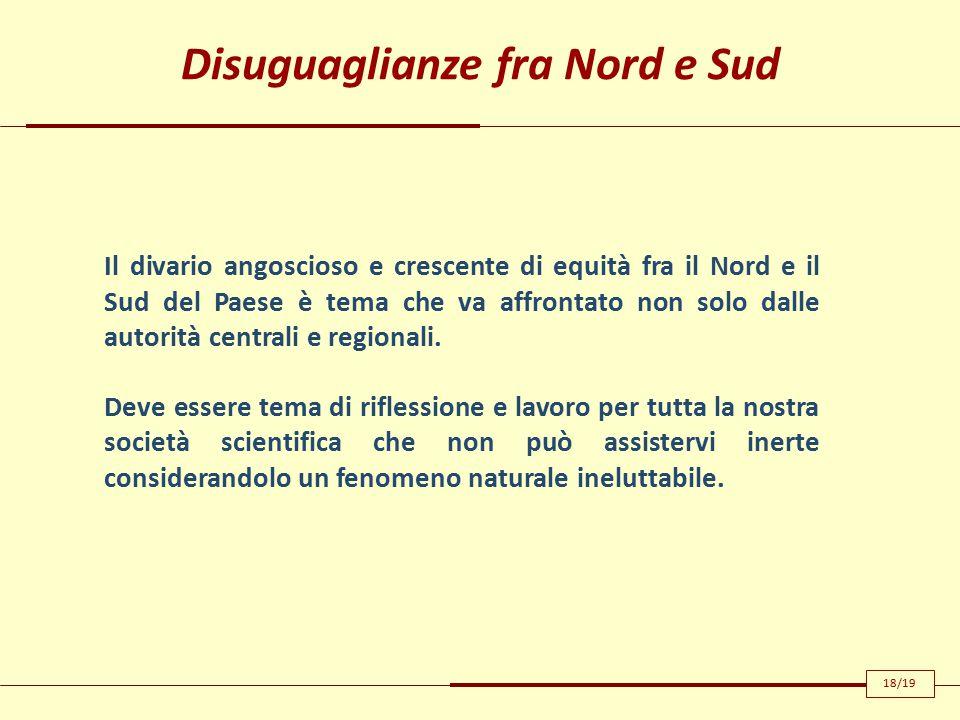 Disuguaglianze fra Nord e Sud Il divario angoscioso e crescente di equità fra il Nord e il Sud del Paese è tema che va affrontato non solo dalle autorità centrali e regionali.