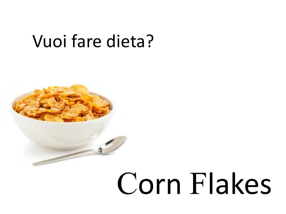 Vuoi fare dieta? C orn F lakes