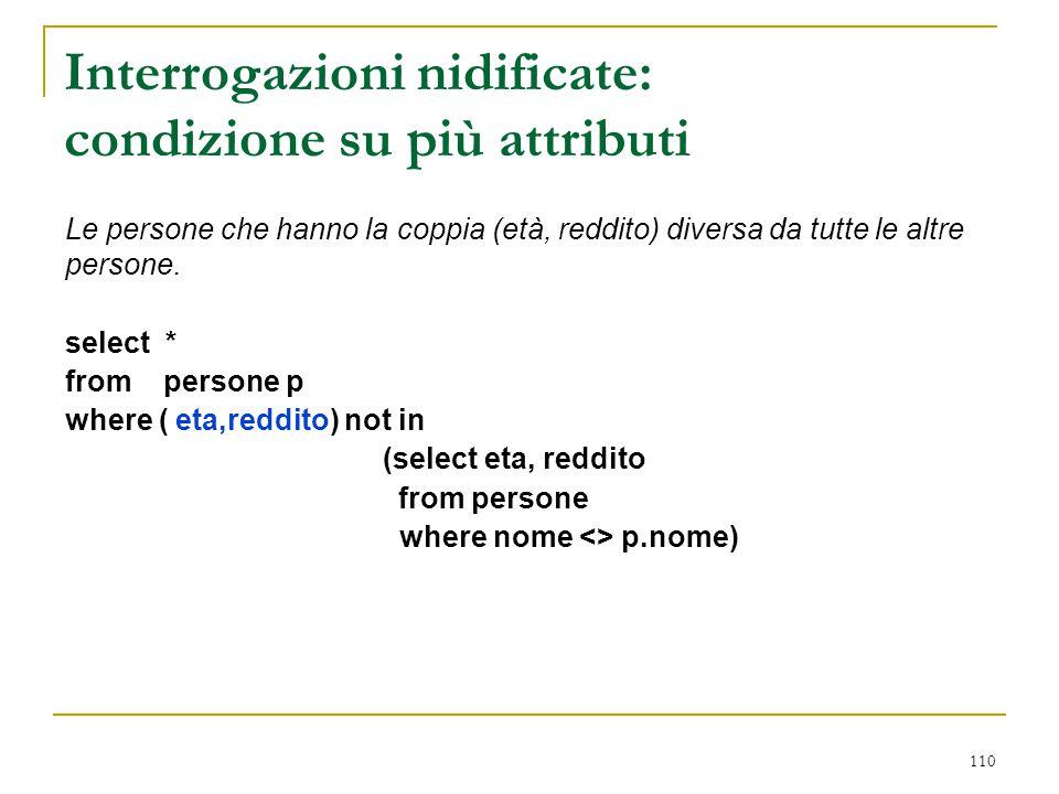 110 Interrogazioni nidificate: condizione su più attributi select * from persone p where ( eta,reddito) not in (select eta, reddito from persone where
