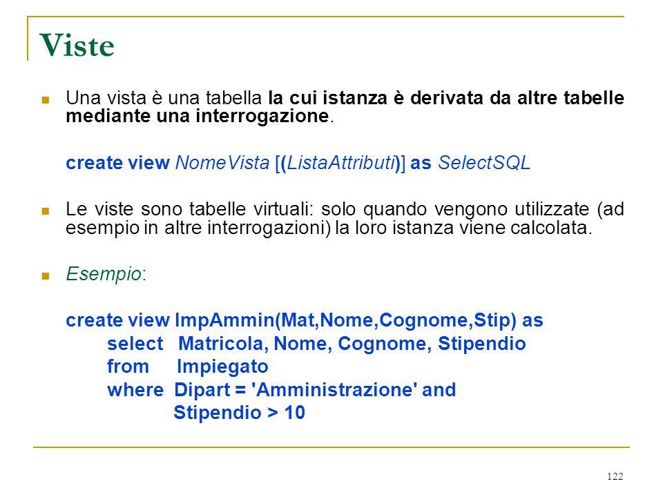 122 Viste Una vista è una tabella la cui istanza è derivata da altre tabelle mediante una interrogazione. create view NomeVista [(ListaAttributi)] as