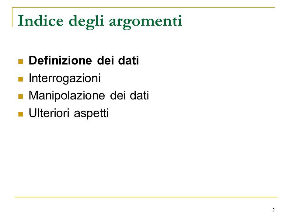 2 Indice degli argomenti Definizione dei dati Interrogazioni Manipolazione dei dati Ulteriori aspetti