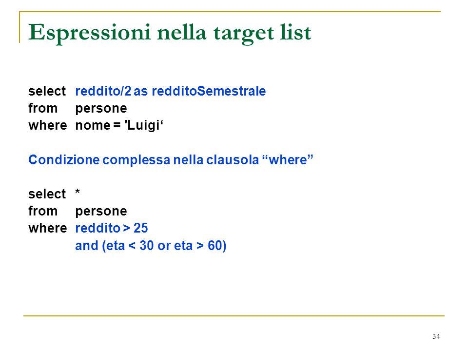 """34 Espressioni nella target list select reddito/2 as redditoSemestrale from persone where nome = 'Luigi' Condizione complessa nella clausola """"where"""" s"""