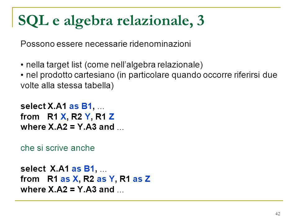 42 SQL e algebra relazionale, 3 Possono essere necessarie ridenominazioni nella target list (come nell'algebra relazionale) nel prodotto cartesiano (i