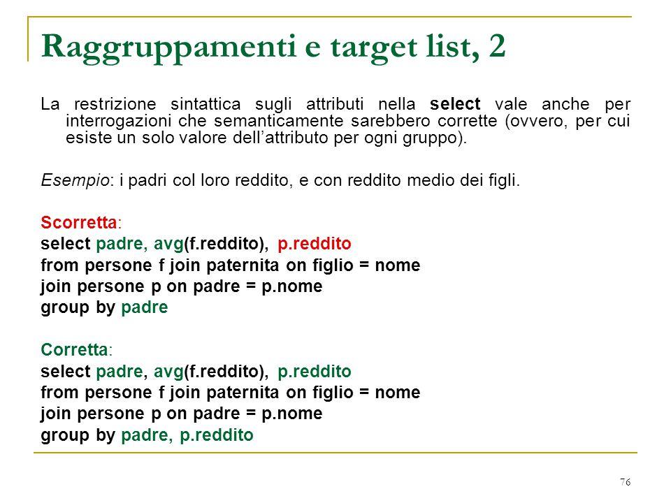 76 Raggruppamenti e target list, 2 La restrizione sintattica sugli attributi nella select vale anche per interrogazioni che semanticamente sarebbero c
