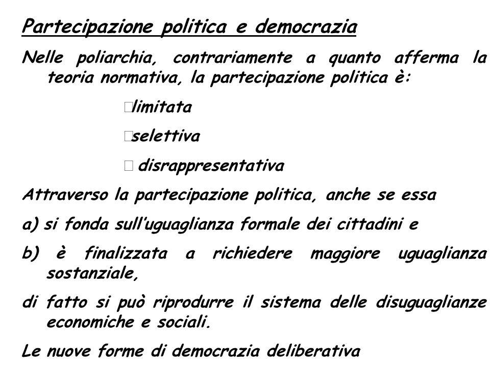 Partecipazione politica e democrazia Nelle poliarchia, contrariamente a quanto afferma la teoria normativa, la partecipazione politica è: 
