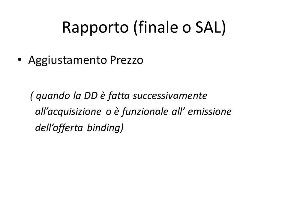 Rapporto (finale o SAL) Aggiustamento Prezzo ( quando la DD è fatta successivamente all'acquisizione o è funzionale all' emissione dell'offerta binding)