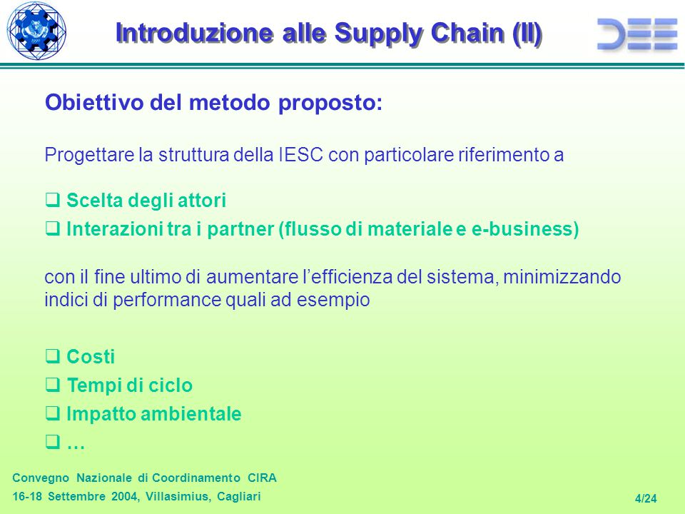 Convegno Nazionale di Coordinamento CIRA 16-18 Settembre 2004, Villasimius, Cagliari 4/24 Introduzione alle Supply Chain (II) Obiettivo del metodo pro