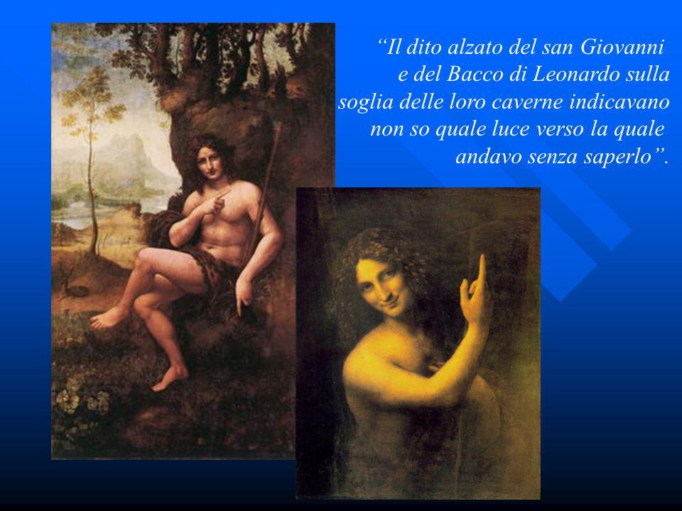 """""""Il dito alzato del san Giovanni e del Bacco di Leonardo sulla soglia delle loro caverne indicavano non so quale luce verso la quale andavo senza sape"""