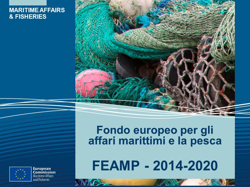 MARITIME AFFAIRS & FISHERIES Fondo europeo per gli affari marittimi e la pesca FEAMP - 2014-2020