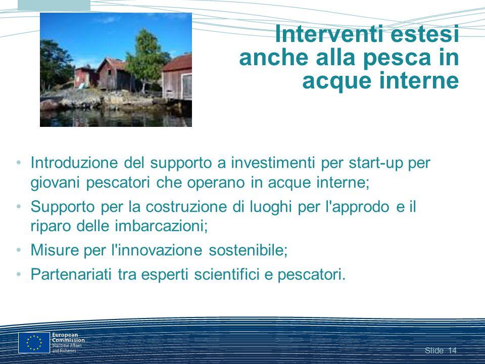 Slide Interventi estesi anche alla pesca in acque interne Introduzione del supporto a investimenti per start-up per giovani pescatori che operano in a