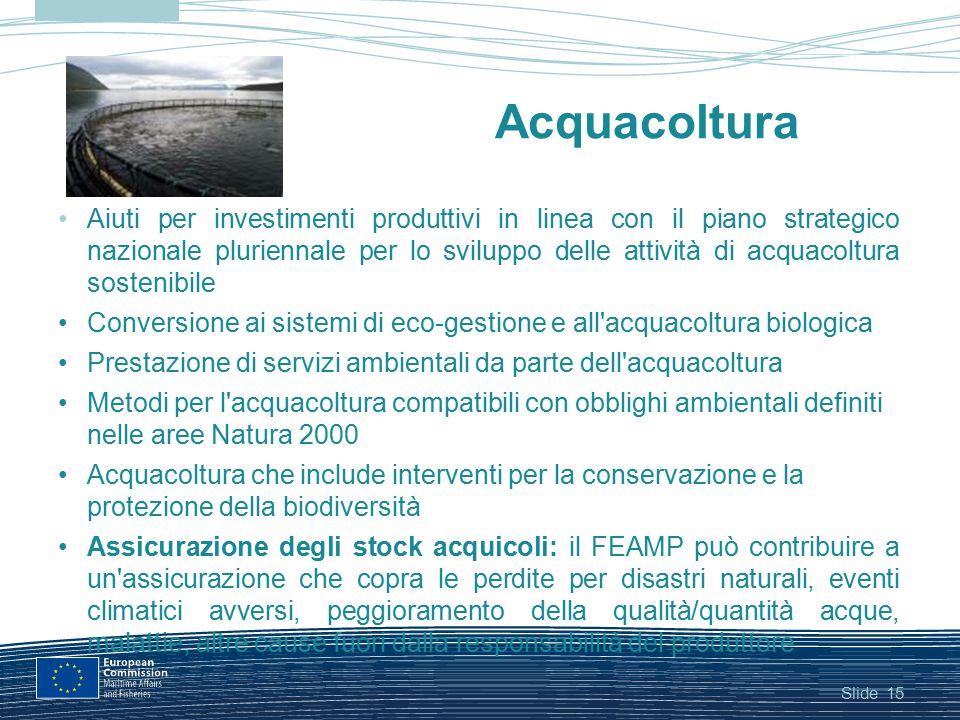Slide15 Acquacoltura Aiuti per investimenti produttivi in linea con il piano strategico nazionale pluriennale per lo sviluppo delle attività di acquac