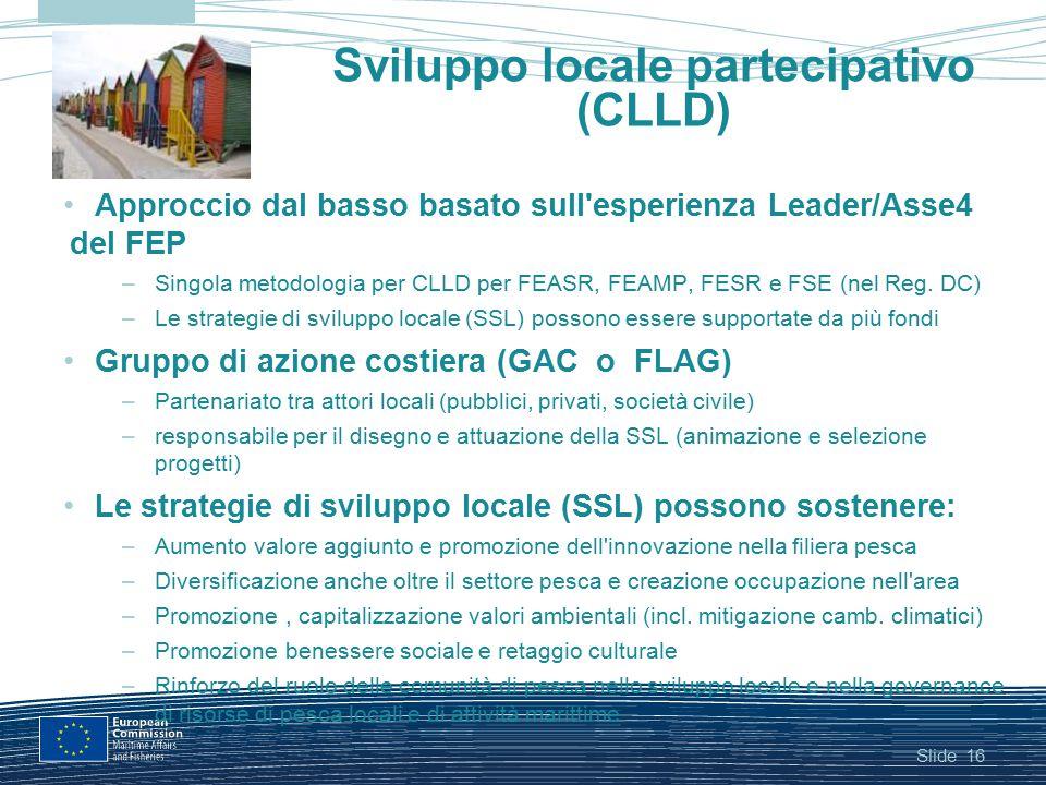 Slide Sviluppo locale partecipativo (CLLD) Approccio dal basso basato sull'esperienza Leader/Asse4 del FEP –Singola metodologia per CLLD per FEASR, FE