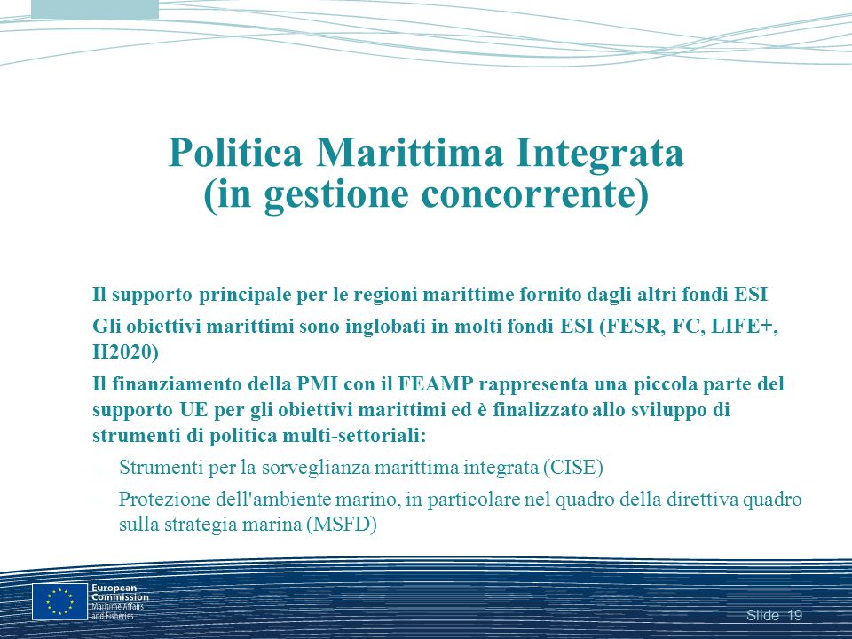 Slide19 Politica Marittima Integrata (in gestione concorrente) Il supporto principale per le regioni marittime fornito dagli altri fondi ESI Gli obiet