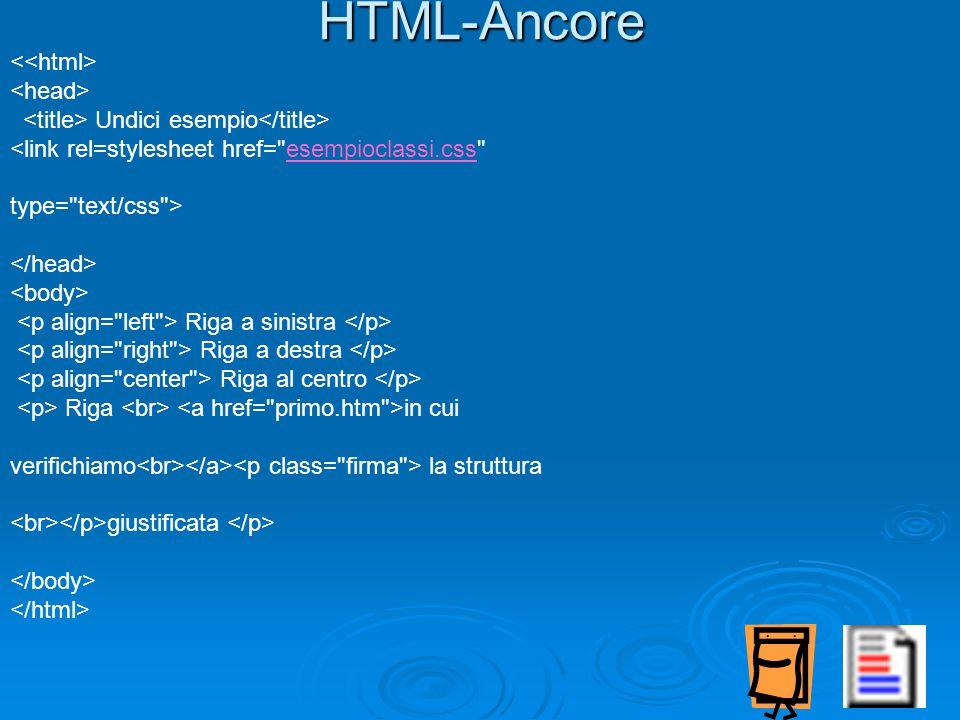 HTML-Ancore Undici esempio <link rel=stylesheet href= esempioclassi.css esempioclassi.css type= text/css > Riga a sinistra Riga a destra Riga al centro Riga in cui verifichiamo la struttura giustificata