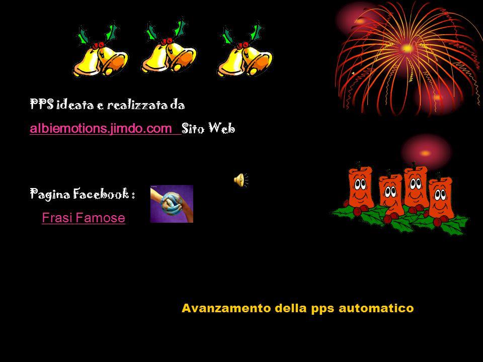 PPS ideata e realizzata da albiemotions.jimdo.com albiemotions.jimdo.com Sito Web Pagina Facebook : Frasi Famose Avanzamento della pps automatico