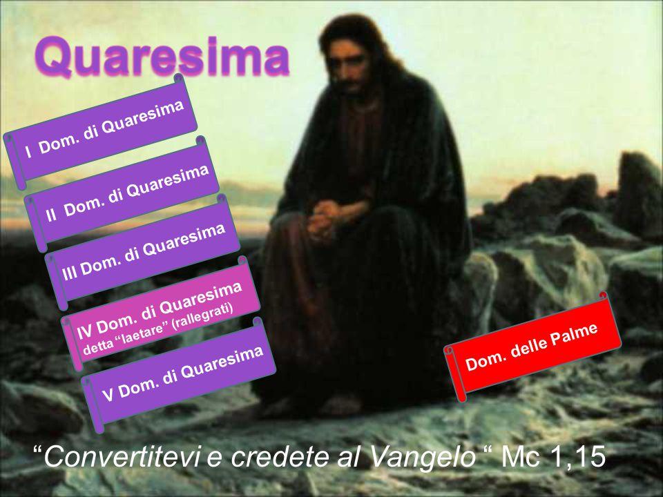 """""""Convertitevi e credete al Vangelo """" Mc 1,15 I Dom. di Quaresima II Dom. di Quaresima III Dom. di Quaresima IV Dom. di Quaresima detta """"laetare"""" (rall"""