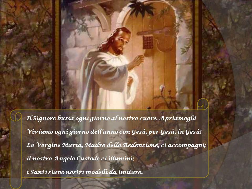 Il Signore bussa ogni giorno al nostro cuore. Apriamogli! Viviamo ogni giorno dell'anno con Gesù, per Gesù, in Gesù! La Vergine Maria, Madre della Red