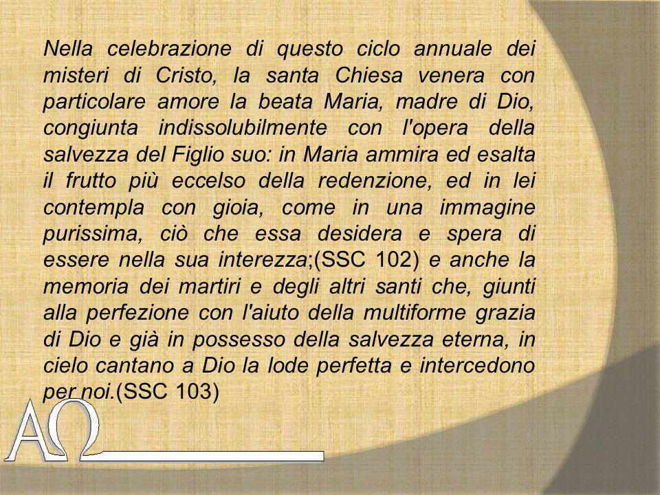 Nella celebrazione di questo ciclo annuale dei misteri di Cristo, la santa Chiesa venera con particolare amore la beata Maria, madre di Dio, congiunta
