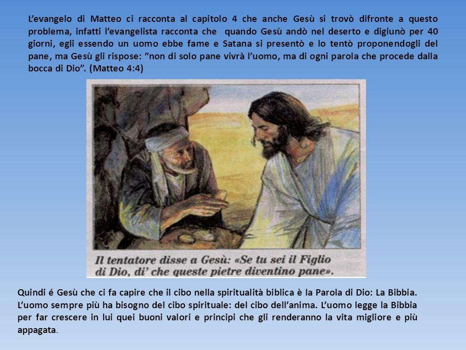L'evangelo di Matteo ci racconta al capitolo 4 che anche Gesù si trovò difronte a questo problema, infatti l'evangelista racconta che quando Gesù andò