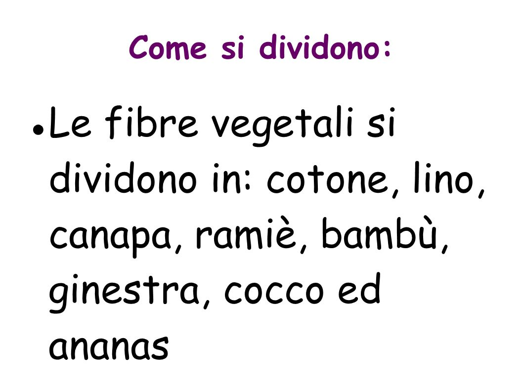 Come si dividono: Le fibre vegetali si dividono in: cotone, lino, canapa, ramiè, bambù, ginestra, cocco ed ananas