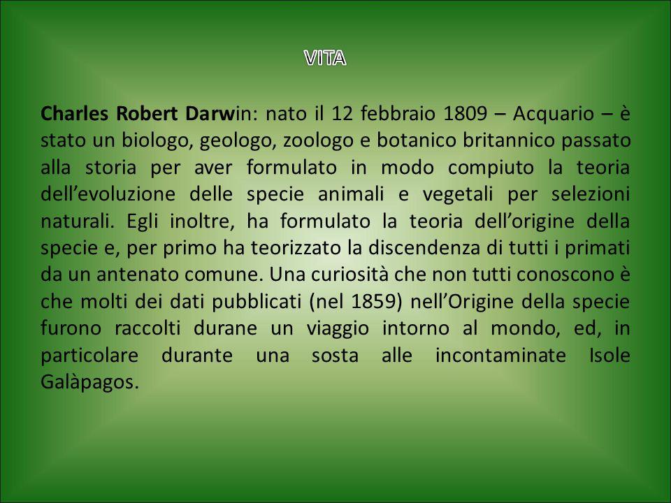 Charles Robert Darwin: nato il 12 febbraio 1809 – Acquario – è stato un biologo, geologo, zoologo e botanico britannico passato alla storia per aver formulato in modo compiuto la teoria dell'evoluzione delle specie animali e vegetali per selezioni naturali.