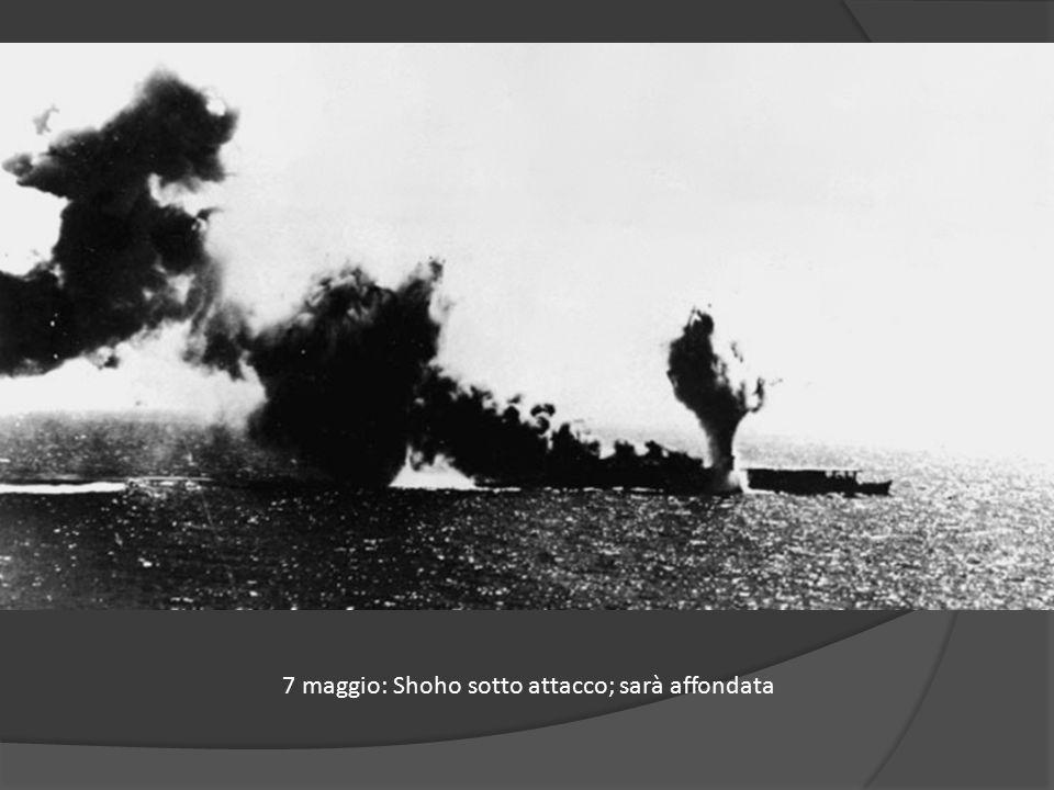 7 maggio: Shoho sotto attacco; sarà affondata