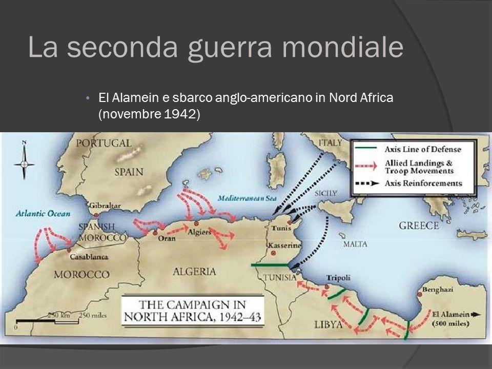 La seconda guerra mondiale El Alamein e sbarco anglo-americano in Nord Africa (novembre 1942)