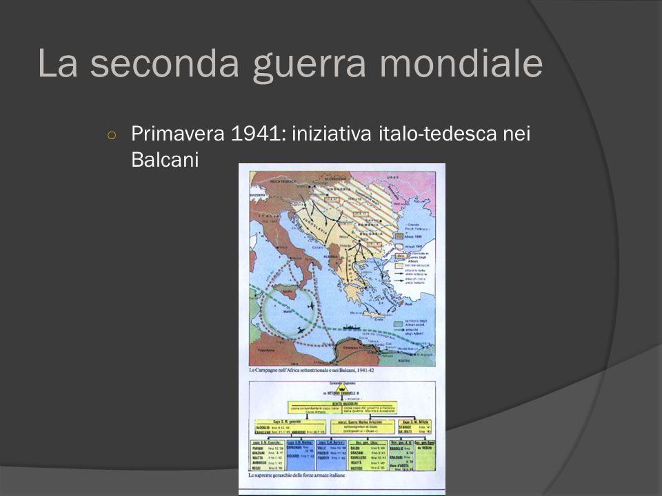 La seconda guerra mondiale ○ Primavera 1941: iniziativa italo-tedesca nei Balcani