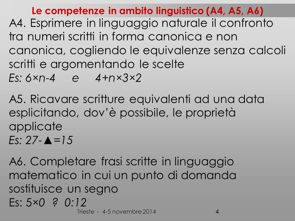 Prima primaria (tre classi non ArAl) Trieste - 4-5 novembre 2014 15 A2: Traduci in linguaggio matematico: A 7 aggiungi 6 Togli 8 da 17 Aggiungi 3 a 12 e poi togli 5 Su 168 risposte 74 (44%) contengono anche il risultato (alcuni solo il segno '=').