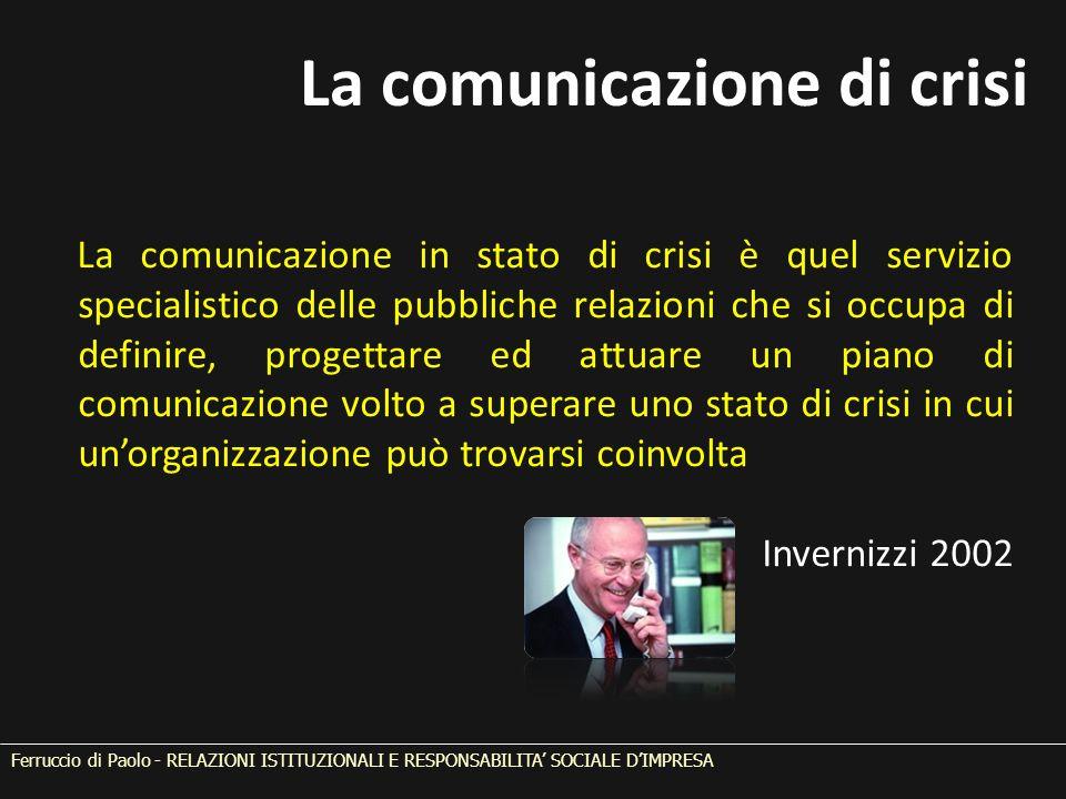 La comunicazione di crisi Ferruccio di Paolo - RELAZIONI ISTITUZIONALI E RESPONSABILITA' SOCIALE D'IMPRESA La comunicazione in stato di crisi è quel s